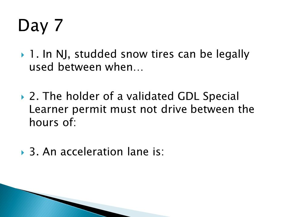 Day 7 1. In NJ, studded snow tires can be legally used between when…