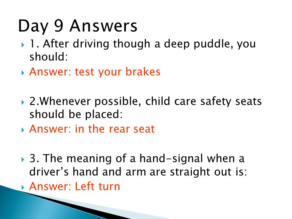 Day 9 Answers 1. After driving though a deep puddle, you should: