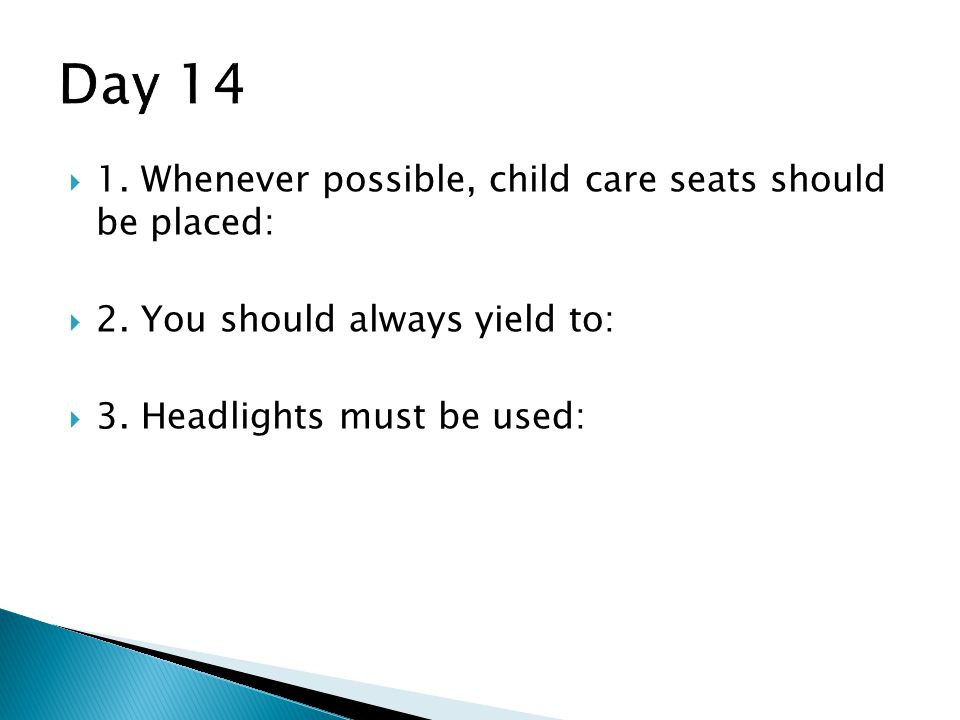 Day 14 1. Whenever possible, child care seats should be placed: