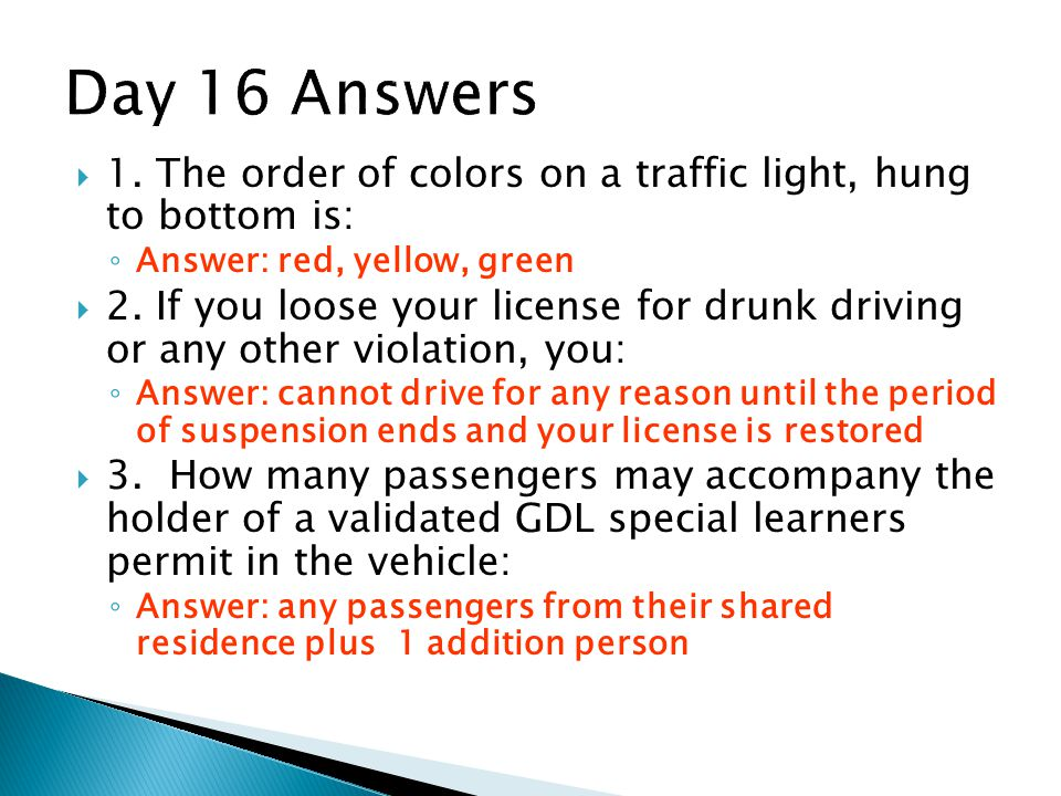 Day 16 Answers 1. The order of colors on a traffic light, hung to bottom is: Answer: red, yellow, green.