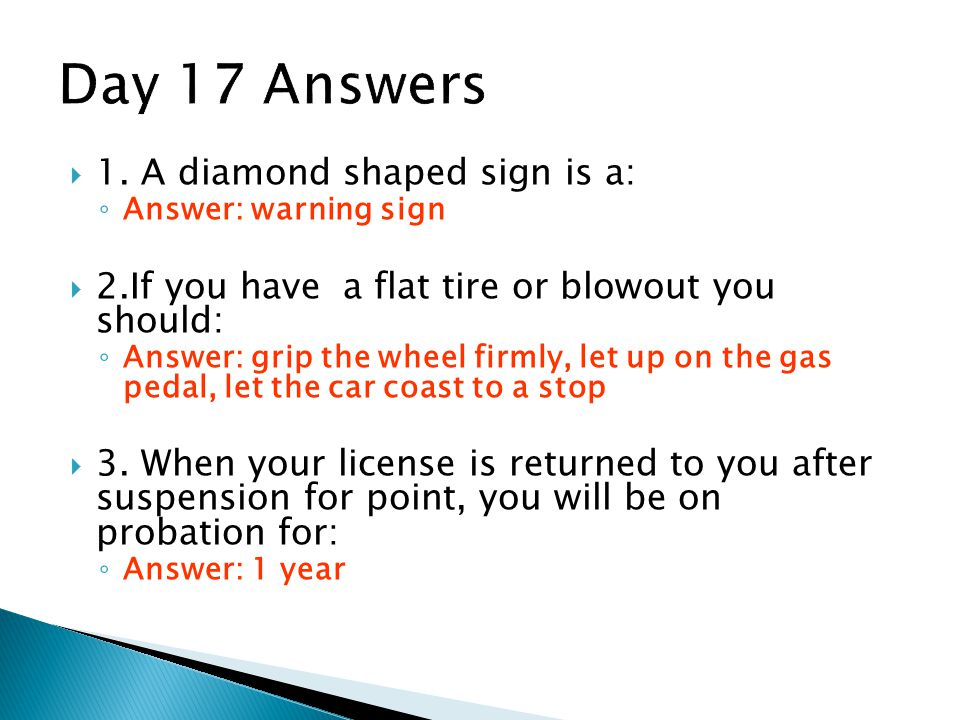 Day 17 Answers 1. A diamond shaped sign is a: