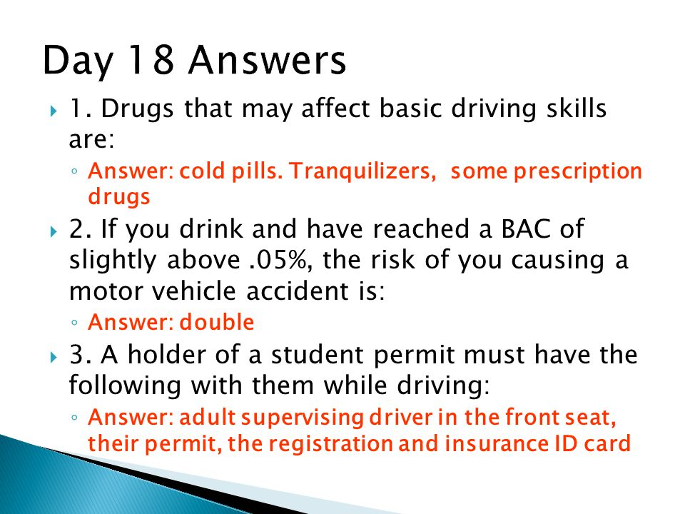 Day 18 Answers 1. Drugs that may affect basic driving skills are: