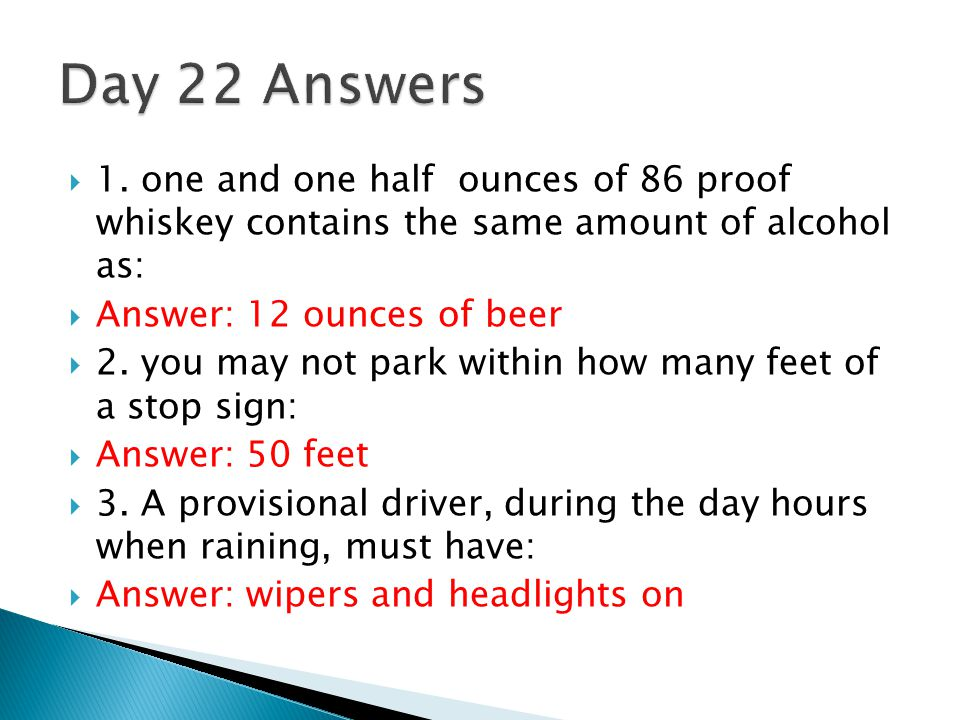 Day 22 Answers 1. one and one half ounces of 86 proof whiskey contains the same amount of alcohol as: