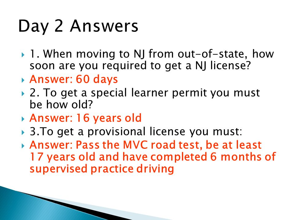 Day 2 Answers 1. When moving to NJ from out-of-state, how soon are you required to get a NJ license