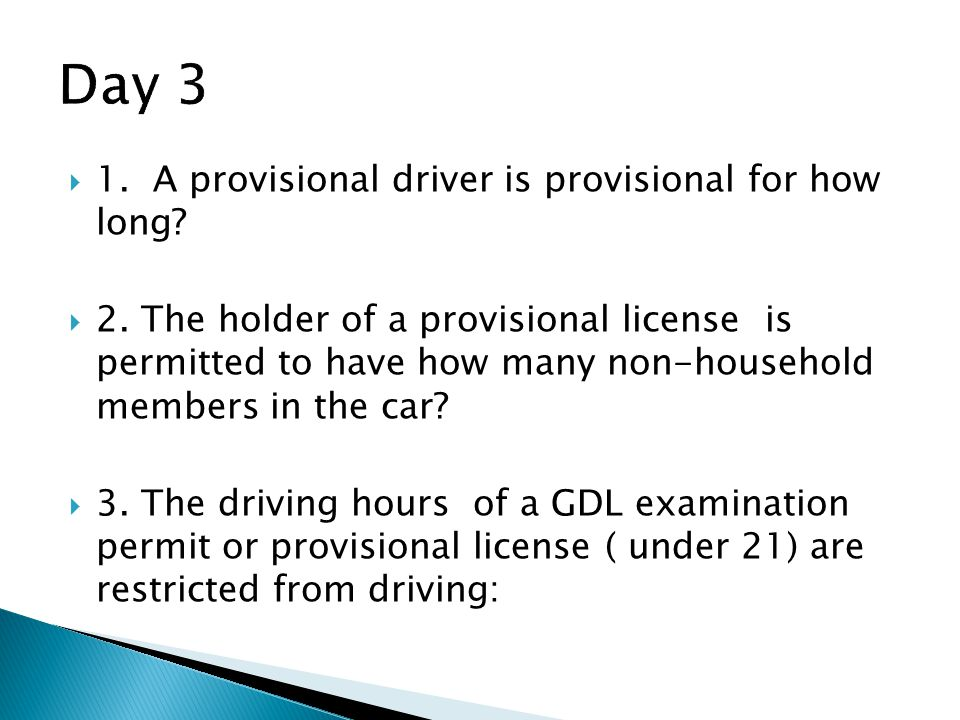 Day 3 1. A provisional driver is provisional for how long