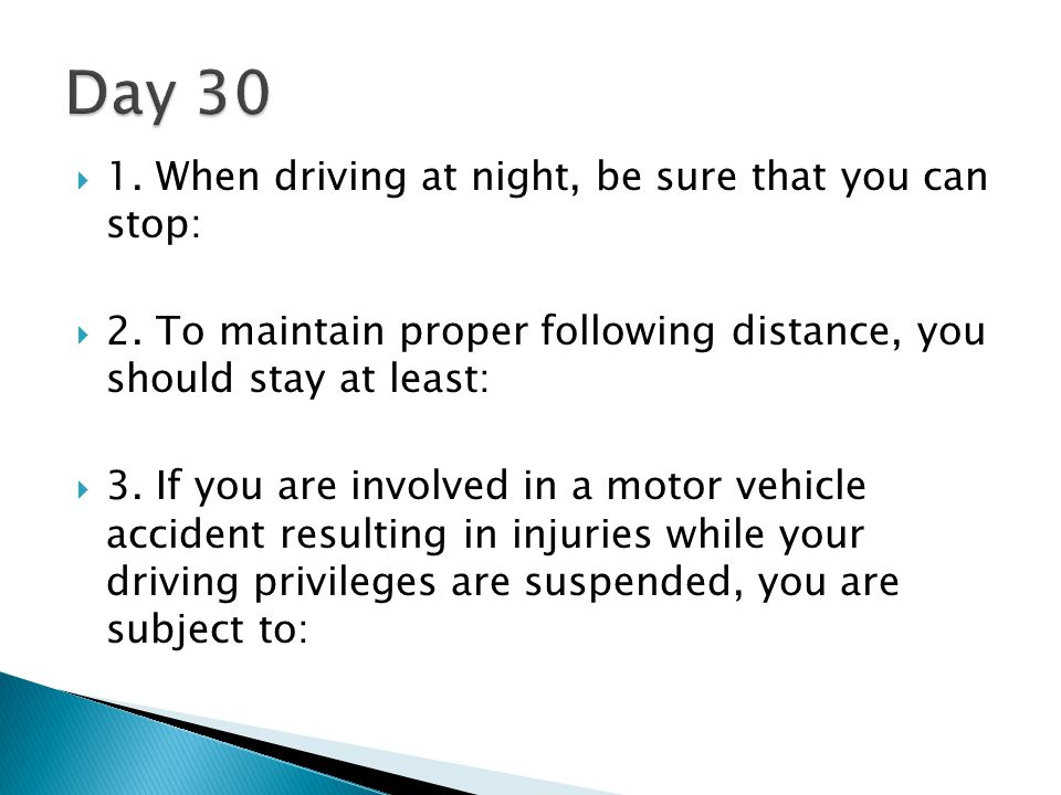 Day 30 1. When driving at night, be sure that you can stop: