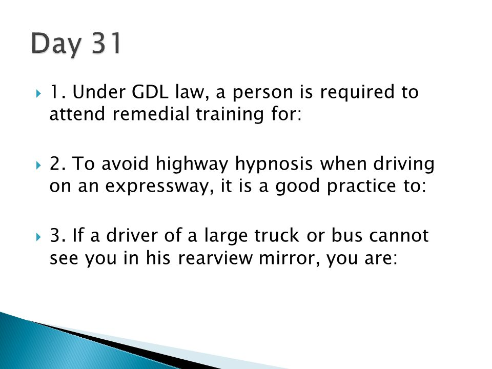 Day 31 1. Under GDL law, a person is required to attend remedial training for: