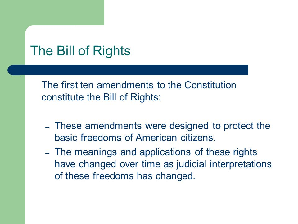 The Bill of Rights The first ten amendments to the Constitution constitute the Bill of Rights: