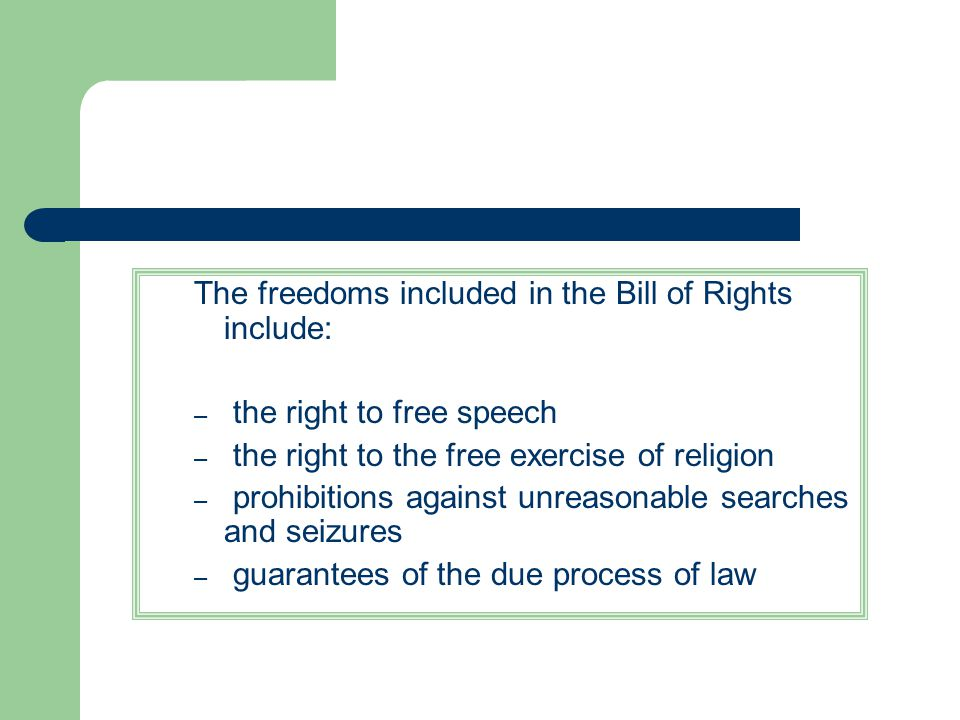 The freedoms included in the Bill of Rights include: