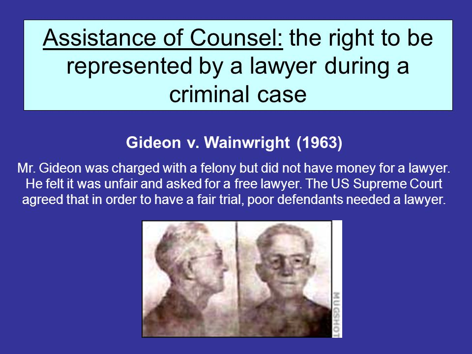 Assistance of Counsel: the right to be represented by a lawyer during a criminal case