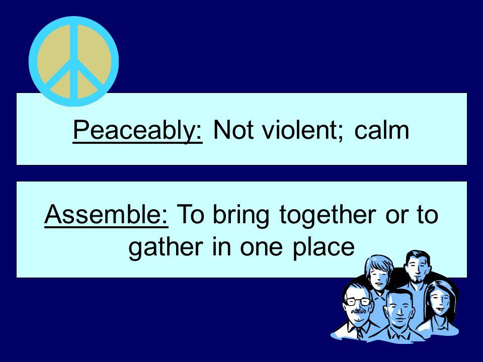 Peaceably: Not violent; calm