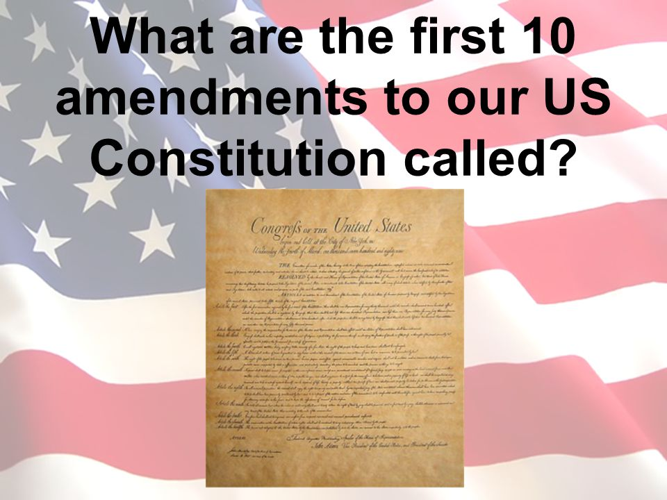 What are the first 10 amendments to our US Constitution called