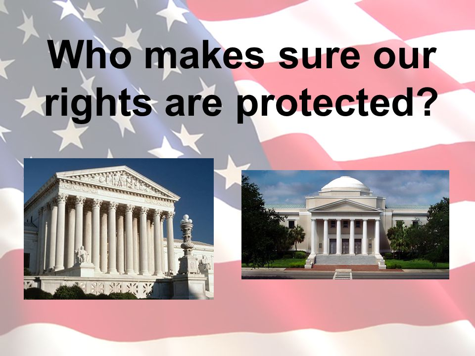Who makes sure our rights are protected