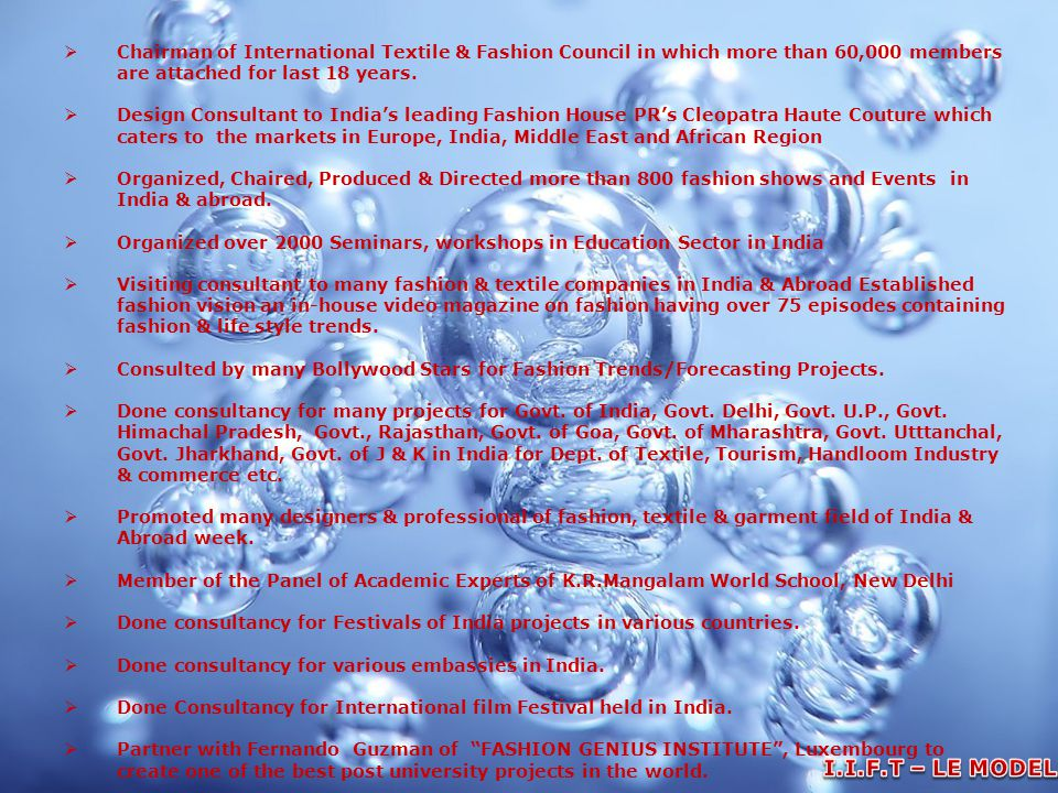 Chairman of International Textile & Fashion Council in which more than 60,000 members are attached for last 18 years.