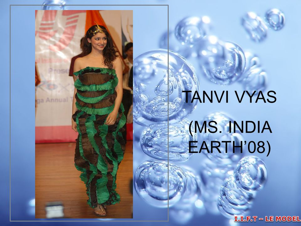 TANVI VYAS (MS. INDIA EARTH'08) I.I.F.T – LE MODELLE