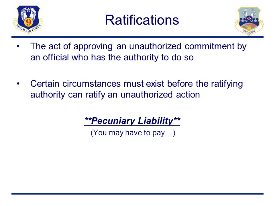 Ratifications The act of approving an unauthorized commitment by an official who has the authority to do so.