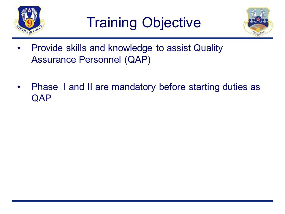 Training Objective Provide skills and knowledge to assist Quality Assurance Personnel (QAP)