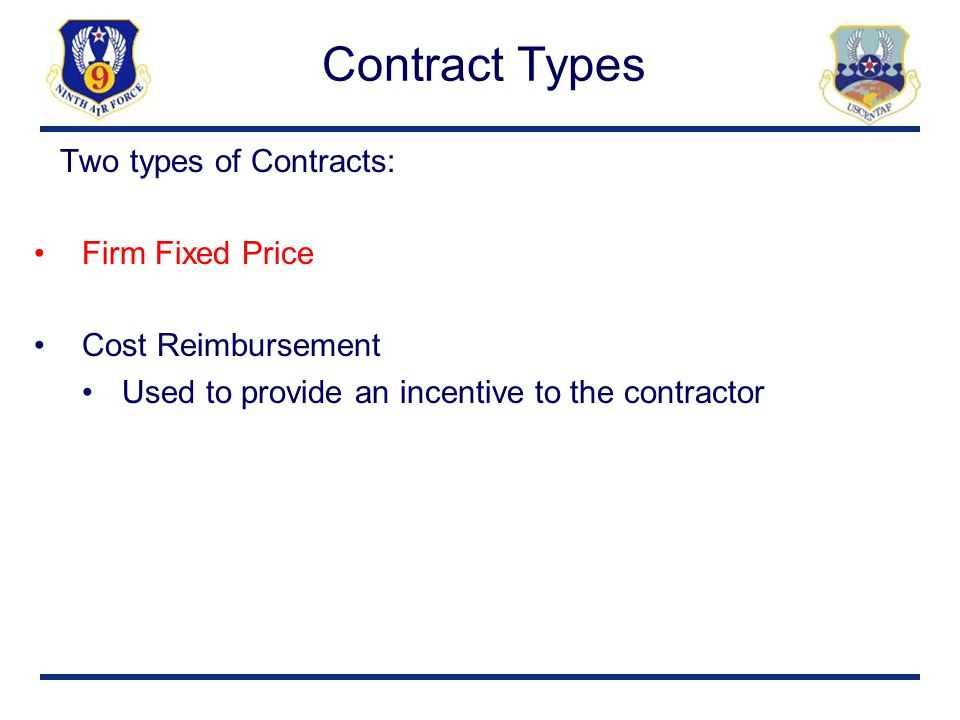 Contract Types Two types of Contracts: Firm Fixed Price