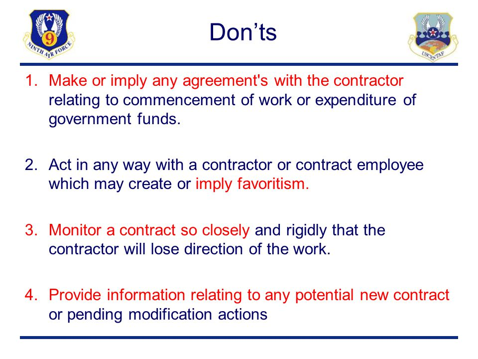 Don'ts Make or imply any agreement s with the contractor relating to commencement of work or expenditure of government funds.