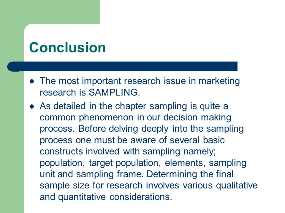 Conclusion The most important research issue in marketing research is SAMPLING.