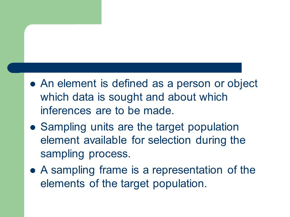 An element is defined as a person or object which data is sought and about which inferences are to be made.