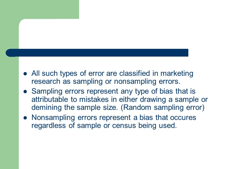 All such types of error are classified in marketing research as sampling or nonsampling errors.