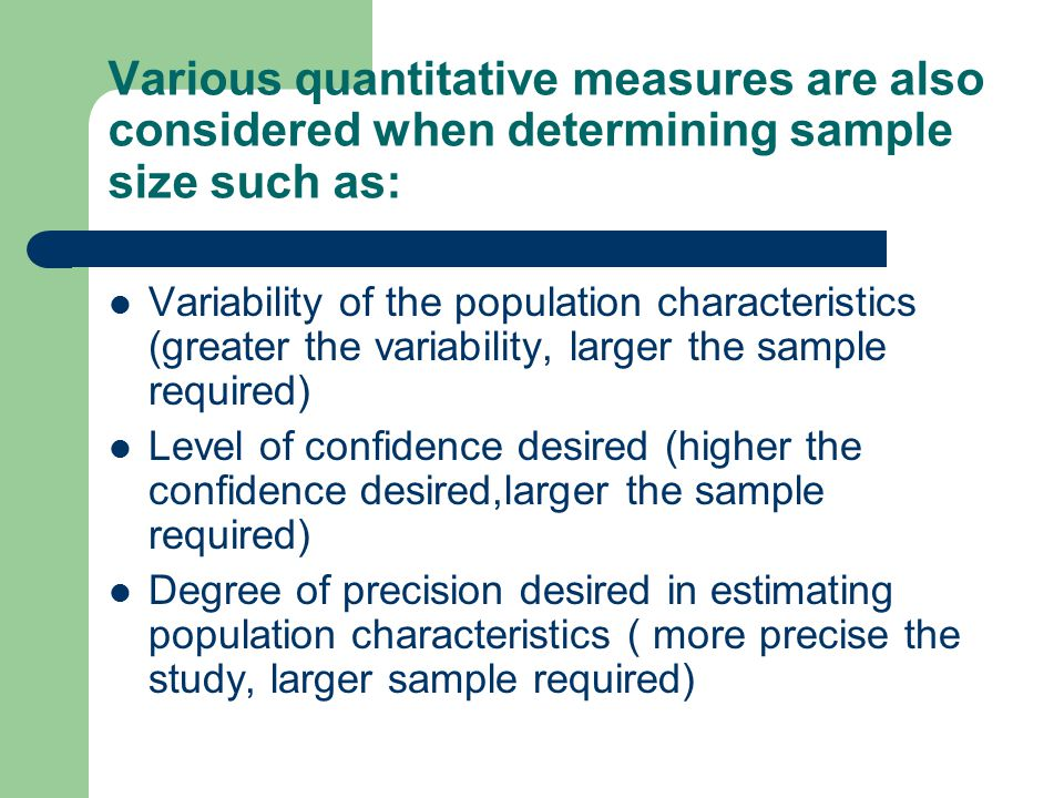 Various quantitative measures are also considered when determining sample size such as: