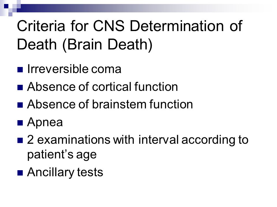 Criteria for CNS Determination of Death (Brain Death)