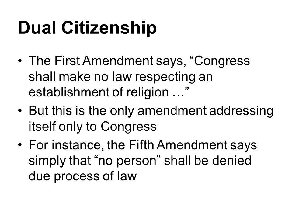Dual Citizenship The First Amendment says, Congress shall make no law respecting an establishment of religion …