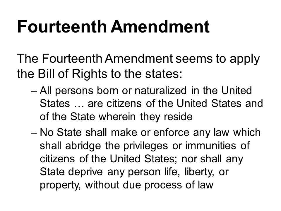 Fourteenth Amendment The Fourteenth Amendment seems to apply the Bill of Rights to the states: