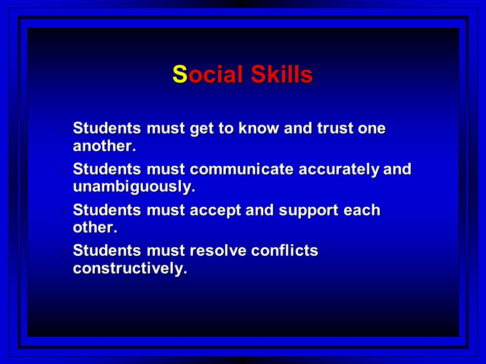Social Skills Students must get to know and trust one another.