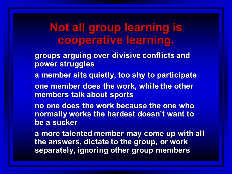 Not all group learning is cooperative learning.