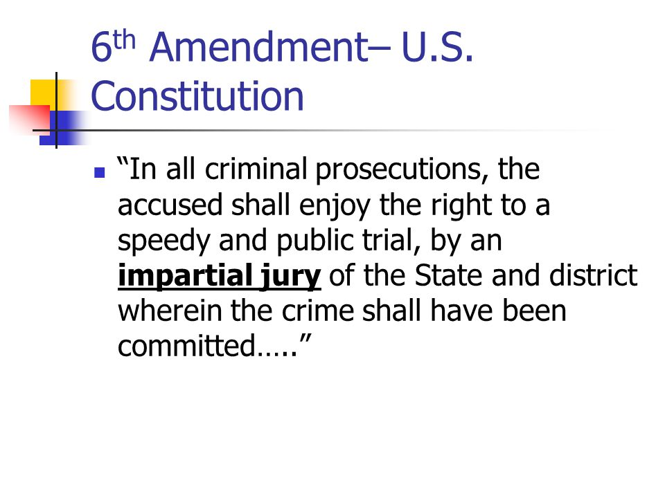 6th Amendment– U.S. Constitution