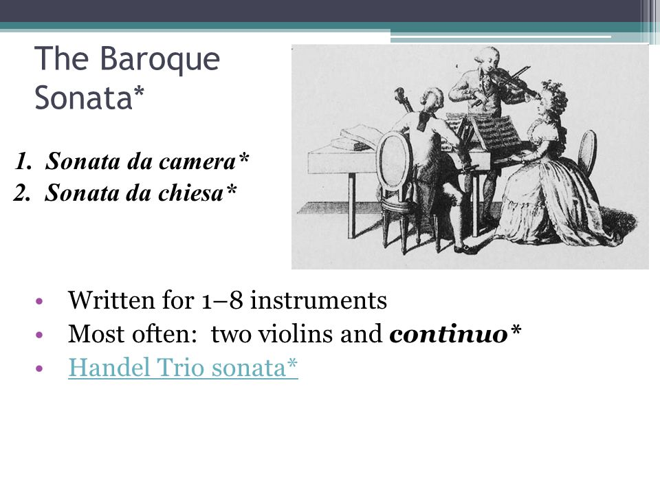 The Baroque Sonata* 1. Sonata da camera* 2. Sonata da chiesa*