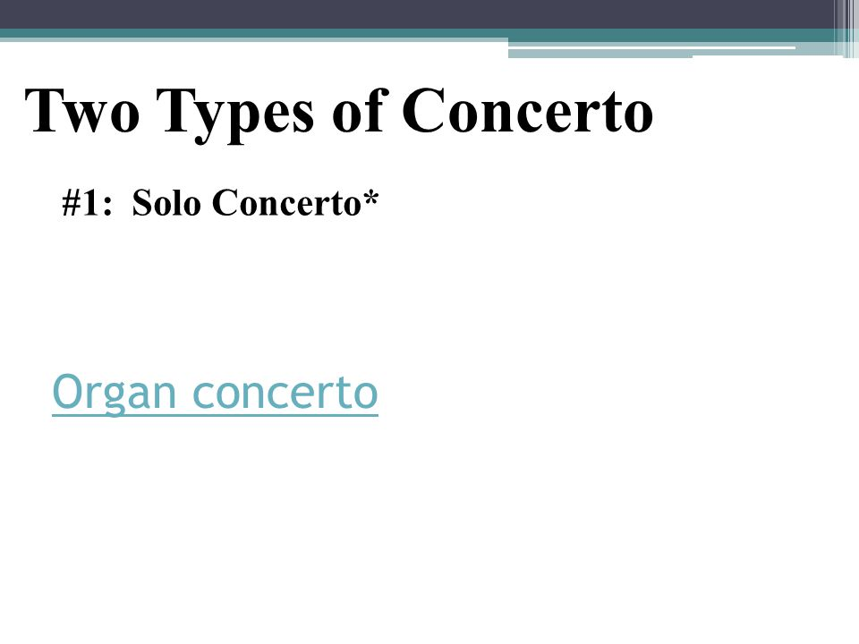 Two Types of Concerto Organ concerto #1: Solo Concerto*