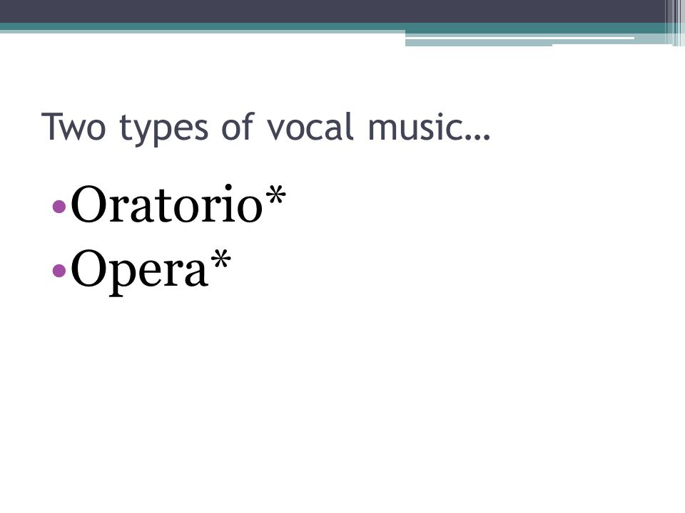 Two types of vocal music…