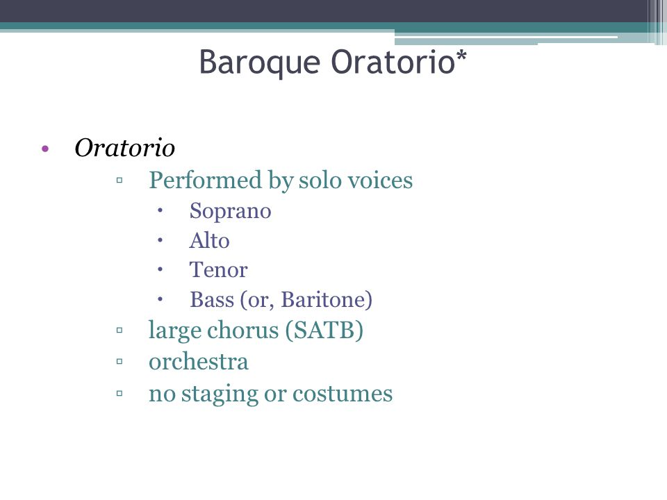 Baroque Oratorio* Oratorio Performed by solo voices