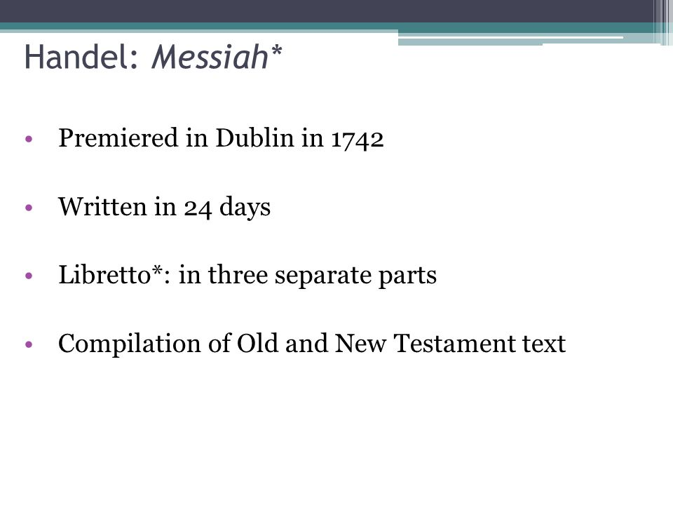 Handel: Messiah* Premiered in Dublin in 1742 Written in 24 days
