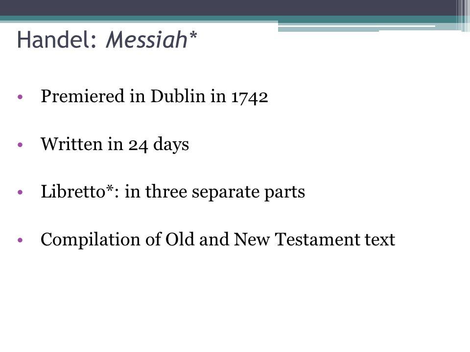 Handel: Messiah* Premiered in Dublin in 1742 Written in 24 days