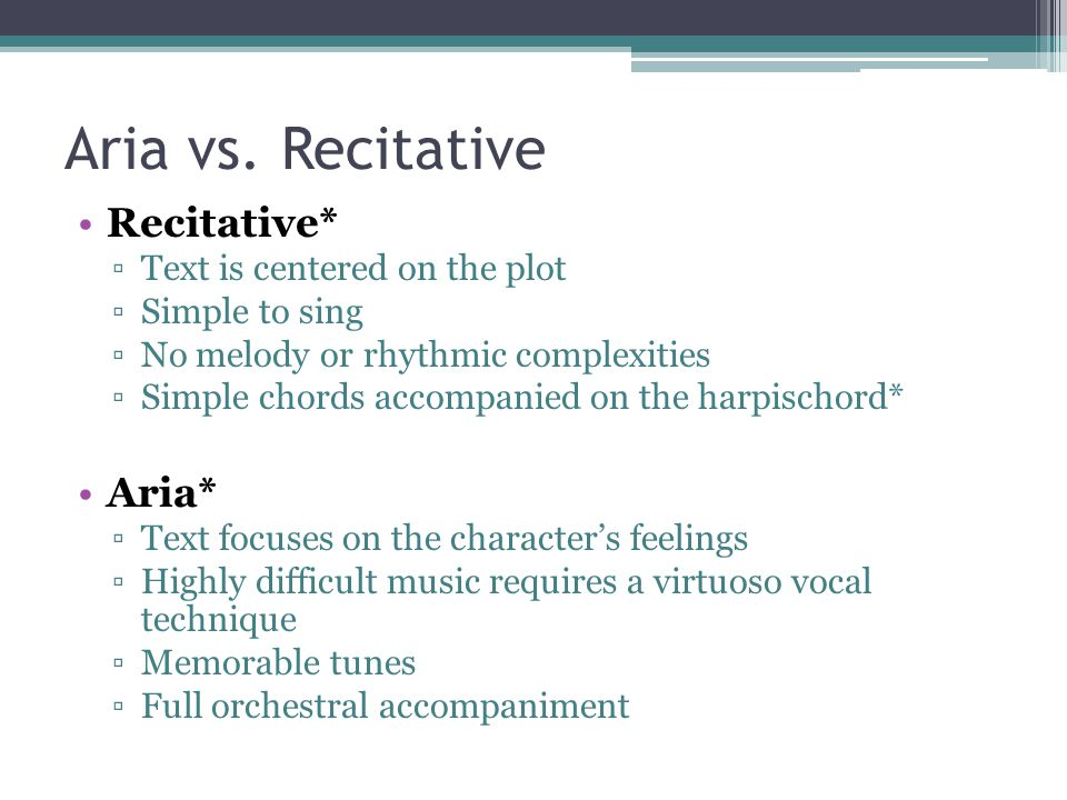 Aria vs. Recitative Recitative* Aria* Text is centered on the plot