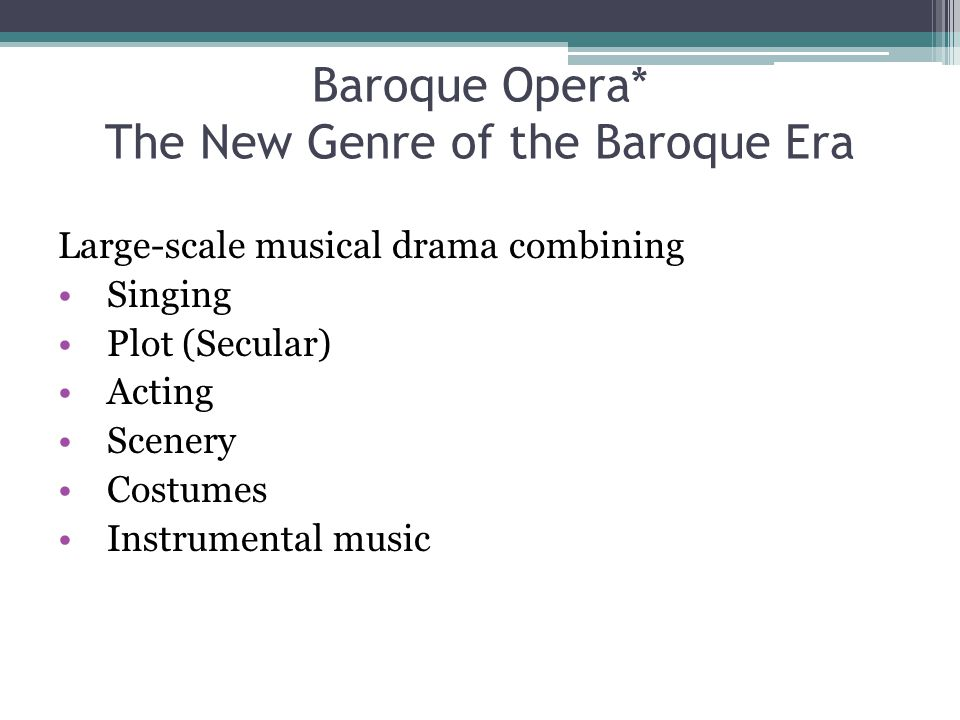 Baroque Opera* The New Genre of the Baroque Era