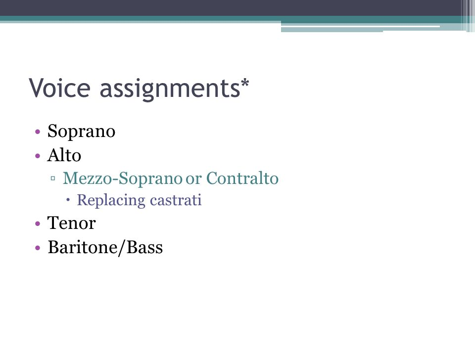Voice assignments* Soprano Alto Tenor Baritone/Bass