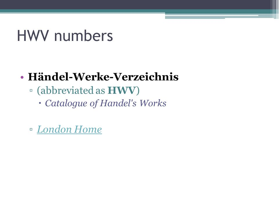 HWV numbers Händel-Werke-Verzeichnis (abbreviated as HWV) London Home