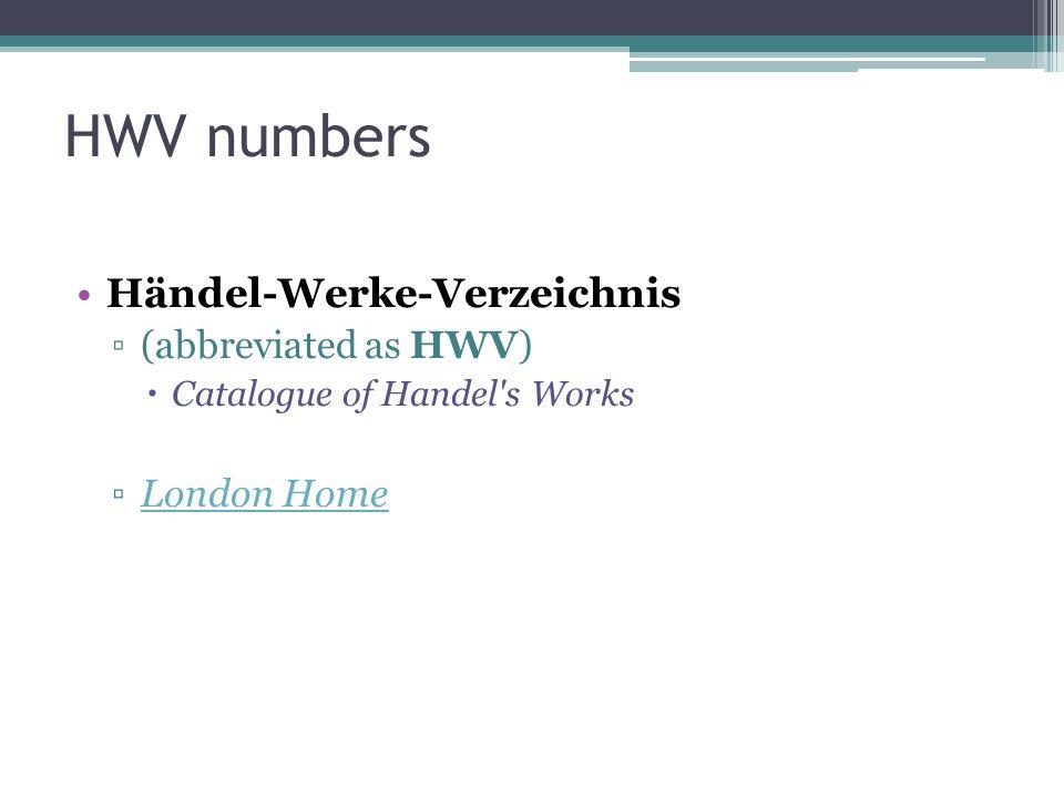 HWV numbers Händel-Werke-Verzeichnis (abbreviated as HWV) London Home