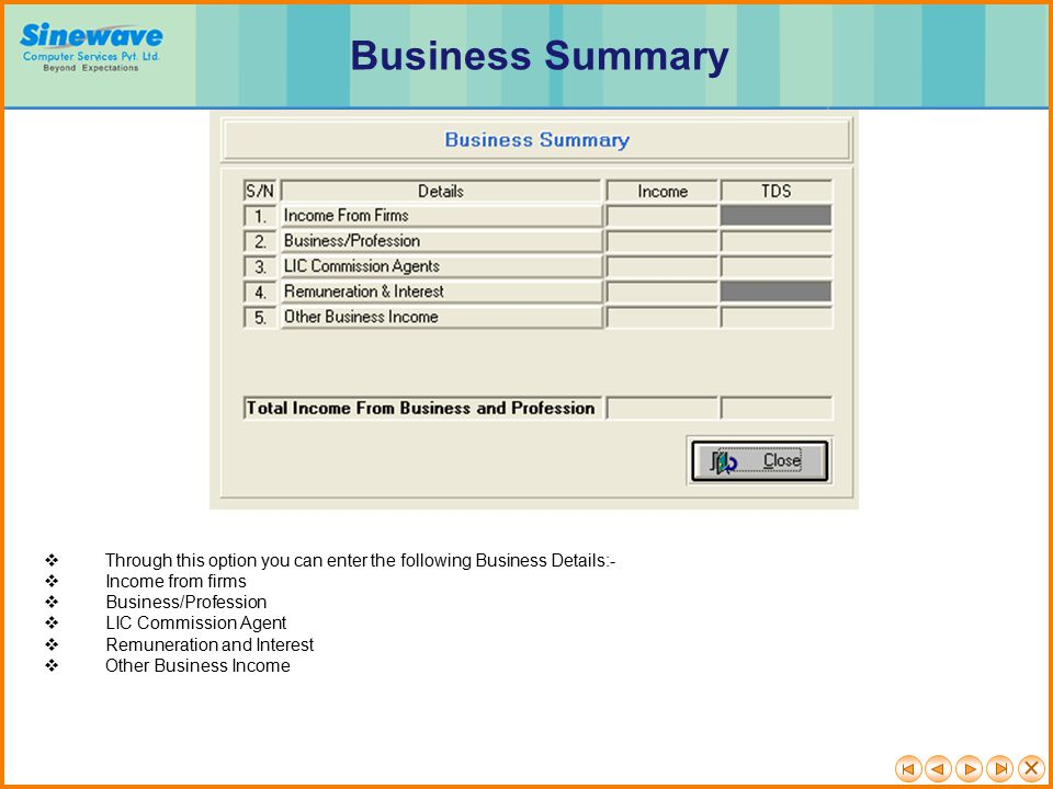 Business Summary Through this option you can enter the following Business Details:- Income from firms.