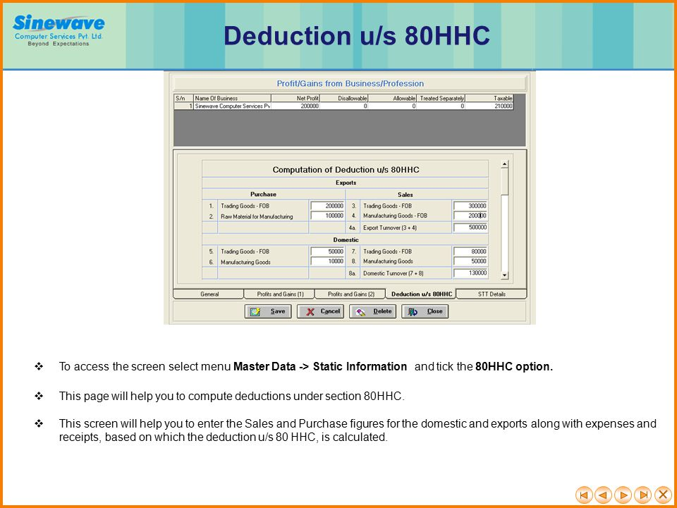 Deduction u/s 80HHC To access the screen select menu Master Data -> Static Information and tick the 80HHC option.