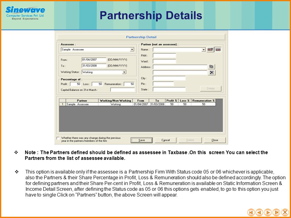 Partnership Details Note : The Partners defined should be defined as assessee in Taxbase .On this screen You can select the.