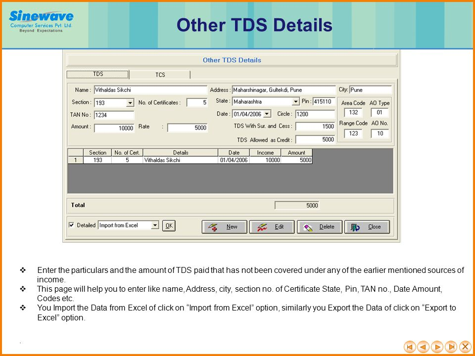 Other TDS Details Enter the particulars and the amount of TDS paid that has not been covered under any of the earlier mentioned sources of income.