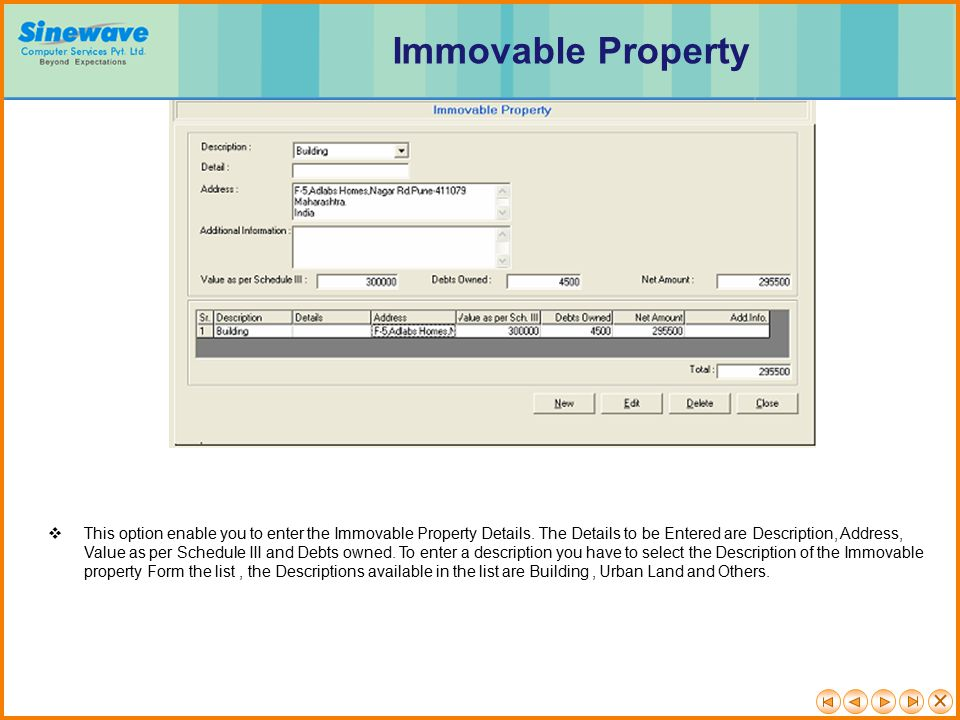 Immovable Property This option enable you to enter the Immovable Property Details. The Details to be Entered are Description, Address,