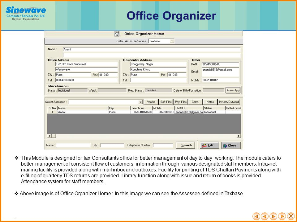 Office Organizer This Module is designed for Tax Consultants office for better management of day to day working. The module caters to.
